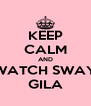 KEEP CALM AND WATCH SWAY GILA - Personalised Poster A4 size