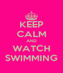 KEEP CALM AND WATCH SWIMMING - Personalised Poster A4 size
