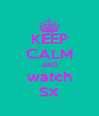 KEEP CALM AND watch SX - Personalised Poster A4 size