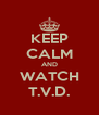 KEEP CALM AND WATCH T.V.D. - Personalised Poster A4 size
