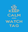 KEEP CALM AND WATCH TAG - Personalised Poster A4 size