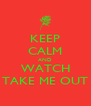KEEP CALM AND WATCH TAKE ME OUT - Personalised Poster A4 size