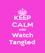 KEEP CALM AND Watch Tangled - Personalised Poster A4 size