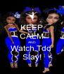 KEEP CALM AND Watch Tdd  Slay! - Personalised Poster A4 size