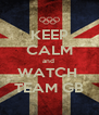 KEEP CALM and  WATCH  TEAM GB - Personalised Poster A4 size