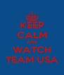 KEEP CALM AND WATCH TEAM USA - Personalised Poster A4 size