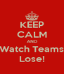 KEEP CALM AND Watch Teams Lose! - Personalised Poster A4 size
