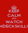 KEEP CALM AND WATCH TECHDECKSKILLVIDS - Personalised Poster A4 size