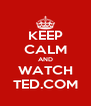 KEEP CALM AND WATCH TED.COM - Personalised Poster A4 size