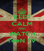 KEEP CALM AND WATCH TeeN TV - Personalised Poster A4 size
