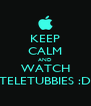 KEEP CALM AND WATCH TELETUBBIES :D - Personalised Poster A4 size