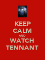 KEEP CALM AND WATCH TENNANT - Personalised Poster A4 size