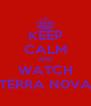 KEEP CALM AND WATCH TERRA N0VA - Personalised Poster A4 size