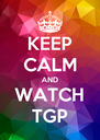 KEEP CALM AND WATCH TGP - Personalised Poster A4 size