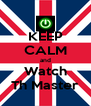 KEEP CALM and Watch Th Master - Personalised Poster A4 size