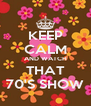 KEEP CALM AND WATCH THAT 70'S SHOW - Personalised Poster A4 size