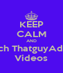 KEEP CALM AND Watch ThatguyAdrian  Videos - Personalised Poster A4 size