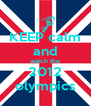KEEP calm and watch the 2012 olympics - Personalised Poster A4 size