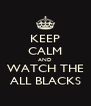 KEEP CALM AND WATCH THE ALL BLACKS - Personalised Poster A4 size