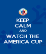KEEP CALM AND WATCH THE AMERICA CUP - Personalised Poster A4 size