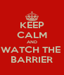 KEEP CALM AND WATCH THE  BARRIER - Personalised Poster A4 size
