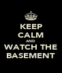 KEEP CALM AND WATCH THE BASEMENT - Personalised Poster A4 size