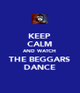 KEEP CALM AND WATCH THE BEGGARS DANCE - Personalised Poster A4 size