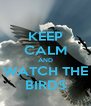 KEEP CALM AND WATCH THE BIRDS - Personalised Poster A4 size