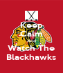 Keep Calm And Watch The Blackhawks - Personalised Poster A4 size