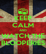 KEEP CALM AND WATCH THE BLOOPERIES - Personalised Poster A4 size