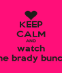 KEEP CALM AND watch the brady bunch - Personalised Poster A4 size