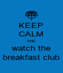 KEEP CALM AND watch the breakfast club - Personalised Poster A4 size