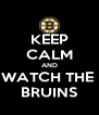 KEEP CALM AND WATCH THE  BRUINS - Personalised Poster A4 size
