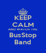 KEEP CALM AND WATCH THE BusStop Band - Personalised Poster A4 size