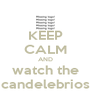 KEEP CALM AND watch the candelebrios - Personalised Poster A4 size