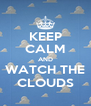 KEEP CALM AND WATCH THE CLOUDS - Personalised Poster A4 size