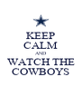 KEEP CALM AND WATCH THE COWBOYS - Personalised Poster A4 size