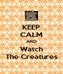 KEEP CALM AND Watch The Creatures - Personalised Poster A4 size