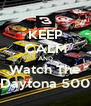 KEEP CALM AND Watch The Daytona 500 - Personalised Poster A4 size
