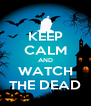 KEEP CALM AND WATCH THE DEAD - Personalised Poster A4 size