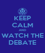 KEEP CALM AND WATCH THE DEBATE - Personalised Poster A4 size