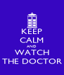 KEEP CALM AND WATCH THE DOCTOR - Personalised Poster A4 size
