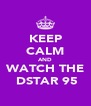 KEEP CALM AND WATCH THE  DSTAR 95 - Personalised Poster A4 size