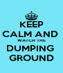 KEEP CALM AND  WATCH THE DUMPING  GROUND - Personalised Poster A4 size