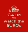 KEEP CALM AND watch the EUROs - Personalised Poster A4 size