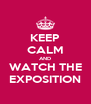KEEP CALM AND WATCH THE EXPOSITION - Personalised Poster A4 size