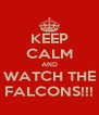 KEEP CALM AND WATCH THE FALCONS!!! - Personalised Poster A4 size