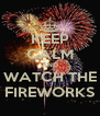 KEEP CALM AND WATCH THE FIREWORKS - Personalised Poster A4 size