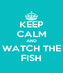 KEEP CALM AND WATCH THE FISH - Personalised Poster A4 size