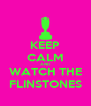 KEEP CALM AND WATCH THE FLINSTONES - Personalised Poster A4 size